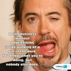 Doing business without Advertising is like winking at a girl in the dark. You know what you're doing, but nobody else does. www.10dayads.com