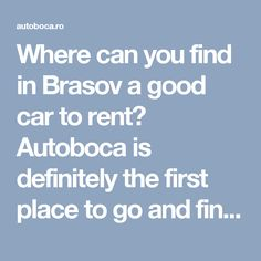 Where can you find in Brasov a good car to rent? Autoboca is definitely the first place to go and find an advantageous offer…