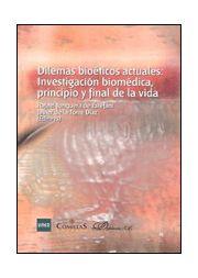 Dilemas bioéticos actuales : investigación biomédica, principio y final de la vida / Javier de la Torre Díaz ... [et al.] ; Rafael Junquera y Javier de la Torre (editores)