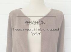 Refashion: Fleece Sweatshirt to Minimalist Cropped Jacket (makery) Sweatshirt Makeover, Sweatshirt Refashion, Diy Clothes Refashion, Refashioned Clothes, Upcycled Clothing, Clothing Redo, Clothing Styles, Clothing Ideas, Sewing Alterations