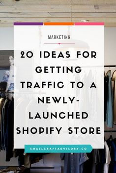 20 Ideas for Getting Traffic to a Newly-Launched Shopify Store // Small Craft Advisory