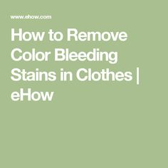 How to Remove Color Bleeding Stains in Clothes | eHow