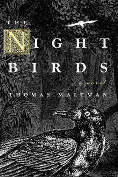 2008 - The Night Birds by Thomas Maltman - For Asa the summer of 1876 was a time of fear and uncertainty, when his mysterious aunt, Hazel, arrives and turns his entire life upside-down with her tales and secrets from the past.