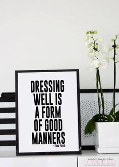 Dressing well is a form of good manners.
