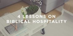 4 Lessons on Biblical Hospitality | True Woman