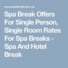 Spa Break Offers For Single Person, Single Room Rates For Spa Breaks - Spa And Hotel Break
