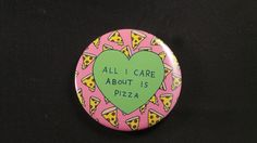 All I Care Is Pizza Button Badge - RM3.50