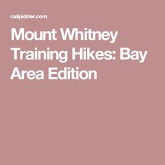 Mount Whitney Training Hikes: Bay Area Edition