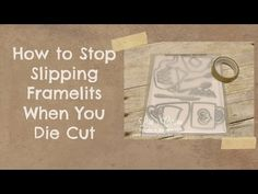 Quick Crafting Tip - Stop Slipping Framelits - Lisa's Stamp Studio