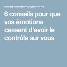 6 conseils pour que vos émotions cessent d'avoir le contrôle sur vous
