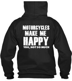 Motorcycles Make Me Happy... You Not So Much Design is printed on the back of the shirt with a small Skull Society logo on front left chest. T-shirt and Long Sleeve printed on 100% Preshrunk Ultra Cot
