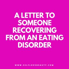 A letter to someone recovering from an eating disorder http://www.selflovebeauty.com/2017/03/letter-someone-recovering-eating-disorder/