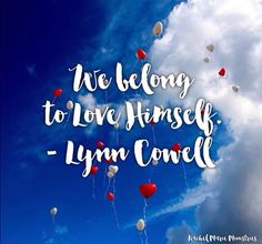 """Lynn: However, the truth is we've always been wanted and always belonged … to the Lord.  In other words, we belong to Love Himself. As Song of Solomon 2:16 tells us, """"My beloved is mine and I am his …"""" Indeed, I am His.  While others have rejected us, He wholeheartedly accepts us. Let that soak in for just a moment. Say it out loud. I am His.  Jesus, I am Yours. You are mine. Thank You for loving me and filling my heart with exactly what I have always wanted — to be wanted. In Jesus' Name…"""