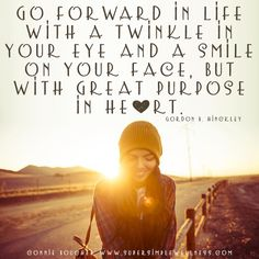 """Go forward in life with a #twinkle in your eye and a #smile on your face, but with great purpose in #heart."" Gordon B. Hinckley #wordsofwisdom #happiness #love #lovelife #keepsmiling #smiling #purposeinheart #positivity #positivethinking #positiveattitude #optimism #instaquote #ConnieBoucher #SuperSimpleWellness #health #chakra #wellness"