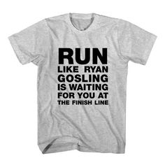 T-Shirt Run Like Ryan Gosling Is Waiting For You At The Finish Line unisex mens womens S, M, L, XL, 2XL color grey and white. Tumblr t-shirt free shipping USA and worldwide.