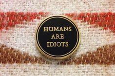 Menschen sind Idioten Emaille - Life Club - Hartemaillierte polig, ReversStift, Menschenfeind, Vegan polig Vegan Abzeichen weicher Schmelz, Punk polig, Menschenfeind