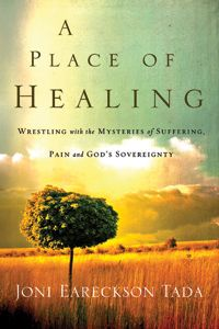 A Place of Healing - This book by Joni Eareckson Tada is just $2.99 for a limited time on kindle and other digital platforms. An AMAZING book!