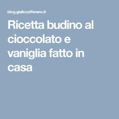 Ricetta budino al cioccolato e vaniglia fatto in casa