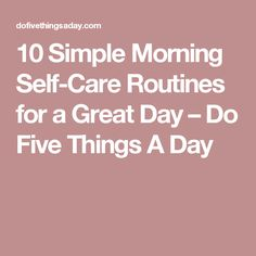 10 Simple Morning Self-Care Routines for a Great Day – Do Five Things A Day