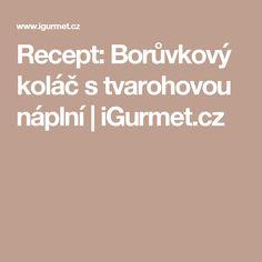 Recept: Borůvkový koláč s tvarohovou náplní | iGurmet.cz