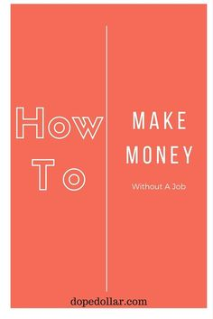 How To Make Money Without A Job (For Real)   Dope Dollar