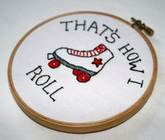 """That's how I roll"" Roller derby themed embroidery hoop"