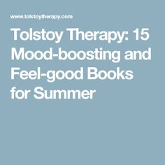 Tolstoy Therapy: 15 Mood-boosting and Feel-good Books for Summer