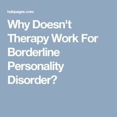 Why Doesn't Therapy Work For Borderline Personality Disorder?