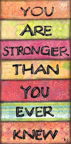 Cards for encouragement and support. You are stronger than you ever knew!