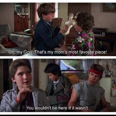 A line from The Goonies that I never fully understood until I was older. LOL