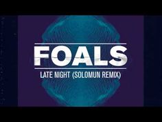Foals - Late Night (Solomun Remix) - YouTube