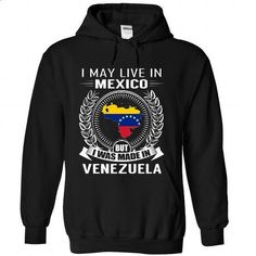 I May Live in Mexico But I Was Made in Venezuela (V2) - #custom dress shirts #best hoodies. I WANT THIS => https://www.sunfrog.com/States/I-May-Live-in-Mexico-But-I-Was-Made-in-Venezuela-V2-oeiwwerkmy-Black-Hoodie.html?id=60505