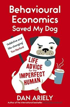 """Read """"Behavioural Economics Saved My Dog Life Advice For The Imperfect Human"""" by Dan Ariely available from Rakuten Kobo. Internationally bestselling author Dan Ariely brings his unique perspective to bear on a maelstrom of life's problems – . Life Advice, Relationship Advice, Loss Aversion, Nlp Techniques, Behavioral Economics, Make Good Choices, Conflict Resolution, Starting Your Own Business, Save Me"""