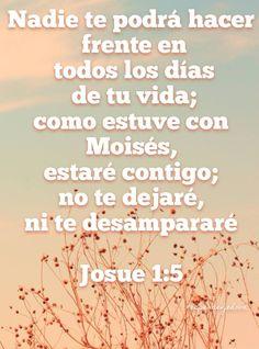 """""""Nadie te podrá hacer frente en todos los días de tu vida; Como estuve con Moisés, estaré contigo; no te dejaré, ni te desampararé."""" Josue 1:5 #esperaenjehova"""