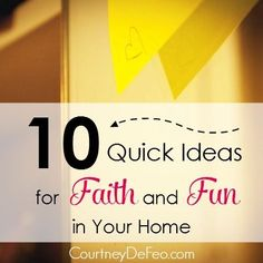 10 Quick Ideas to Build Faith and Fun in Your Home - www.courtneydefeo.com