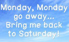 Monday, Monday, go away. Tgif Quotes, Monday Quotes, Its Friday Quotes, Work Quotes, Cute Quotes, Daily Quotes, Funny Quotes, Monday Pics, Monday Monday