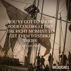 Black Sails ~ Quote by Captain Flint.