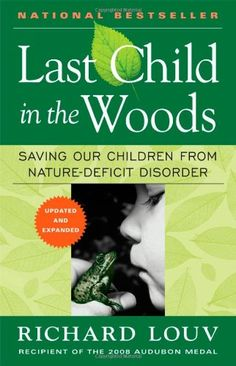 Last Child in the Woods: Saving Our Children From Nature-Deficit Disorder by Richard Louv. directly links the lack of nature in the lives of today's wired generation-he calls it nature deficit-to some of the most disturbing childhood trends, such as rises in obesity, Attention Deficit Disorder (Add), and depression.