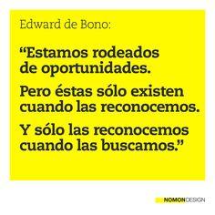"""""""Estamos rodeados de oportunidades. Pero éstas sólo existen cuando las reconocemos. Y sólo las reconocemos cuando las buscamos."""" - Edward de Bono #cita #quote #amarillo #yellow #oportunidades #opportunities"""