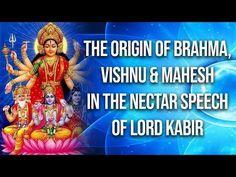 The origin of Brahma, Vishnu & Mahesh in the nectar speech of Lord Kabir Beautiful Mother Quotes, Hindu Vedas, What Is Meditation, Hindi Good Morning Quotes, Sa News, Birth And Death, Bhagavad Gita, Spiritual Awareness, Faith In God