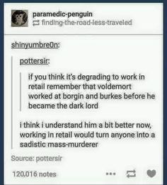 Voldemort working in retail xD Harry Potter Love, Harry Potter Universal, Harry Potter Fandom, Harry Potter World, Harry Potter Memes, Walmart Humor, Retail Problems, Retail Humor, No Muggles