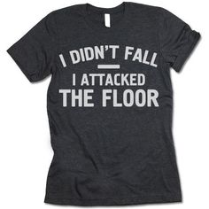 The listing is for one short-sleeve UNISEX crewneck t-shirt with 'I Didn't Fall I Attacked The Floor' design. Please refer to the size chart below (laying flat measurements in inches) if you want to measure it against one of the shirts you currently wear. Size Chest Body Length Sleeve Length XS 33 27 8 S 36 28 8 1/4 M 40 29 8 5/8 L 44 30 9 1/8 XL 48 31 9 5/8 2XL 52 32 10 1/4 3XL 56 33 10 1/2 Heather colored shirts are blends of cotton and polyester. Other colors are usually 100% combed and…