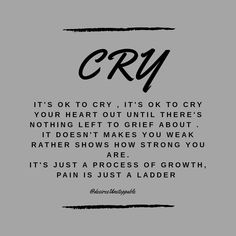 It's ok to cry , it's ok to cry your heart out until there's nothing left to grief about . It doesn't makes you weak rather shows how strong you are. It's just a process of growth, pain is the ladder It Will Be Ok Quotes, Self Love Quotes, Wise Quotes, Quotes To Live By, Its Ok To Cry, Just Be You, Inspirational Wallpapers, Inspirational Quotes, Wednesday