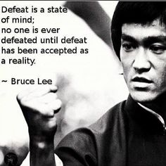 """Defeat is a state of mind; no one is ever defeated until defeat has been accepted as a reality."" Bruce Lee #brucelee #success www.OneMorePress.com"