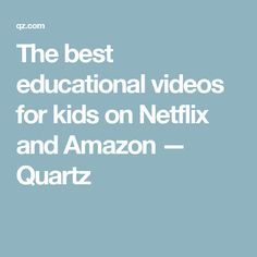 The best educational videos for kids on Netflix and Amazon — Quartz