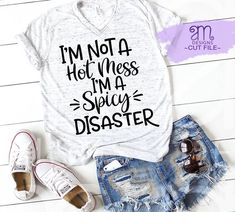 Im Not A Hot Mess Im A Spicy Disaster Svg Funny Svg Mom Svg Mom Life Svg Svg Designs Svg Cut Files Cricut Cut Files, funny svg for mom funny svg for her Funny Shirt Sayings, Shirts With Sayings, Funny Shirts, Cute Tshirts, Mom Shirts, T Shirts For Women, Sassy Shirts, Teacher Shirts, Mandala T Shirt