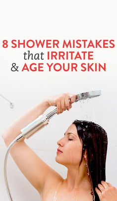 8 Shower Mistakes That Irritate and Age Your Skin