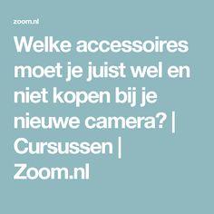 Welke accessoires moet je juist wel en niet kopen bij je nieuwe camera? | Cursussen | Zoom.nl