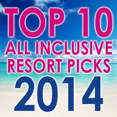 Top All Inclusive Resorts for 2014. Stay where the all-inclusive travel experts vacation!