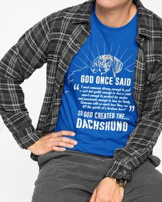 God Once Said Dachshund Dog Dog Gift T-Shirt - Royal dachshund funny memes, love my dog quotes, puppy mom quotes #dachshundoftheday #fotografie #festbrennweite, dried orange slices, yule decorations, scandinavian christmas Dachshund Tattoo, Funny Dachshund, Long Haired Dachshund, Yule Decorations, Orange Slices, Scandinavian Christmas, Dog Quotes, Dog Gifts, I Love Dogs